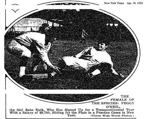 The Female of The Species: Peggy O'Neil, the Girl Babe Ruth, Who Has Signed Up For a Transcontinental Tour With a SAlary of $8,750, Slidong for the Plate in a Practice Game in New York. New York Time, Apr. 18, 1926, Times Wide World Photos.