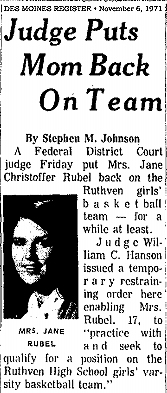 Excerpt from article titled Judge Puts Mom Back On Team, from the Des Moines Register, November 6, 1971, on discrimination suit filed by Jane Christoffer Rubel of Ruthven Rams high school basketball team, enjoing the Iowa Gorls' High School Athletic Union barring her from playing for the team due to her being married and a mom.