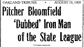 August 19, 1909 Oakland Tribune headline reading: Pitcher Bloomfield 'Dubbed' Iron Man of the State League.