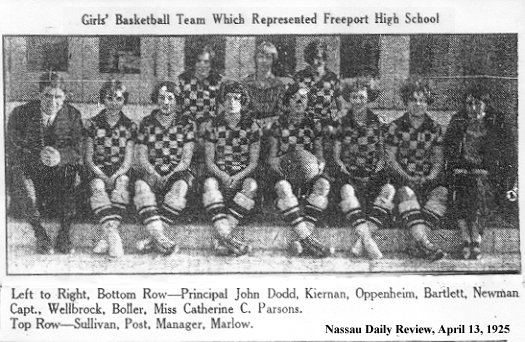 Girls' Basketball Team Which Represented Freeport High School • Team picture: Left to Right, Bottom Row---Principal John Dodd, Kiernan, Oppenheim, Bartlett, Newman (Capt.), Wellbrock, Boller, Miss Catherine C. Parsons. Top Row---Sullivan, Post (Manager), Marlow.