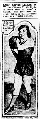 Image from The Washington Times, Washington D.C., December 18, 1920, of Miss Kittie Leckie, in bloomers, with basketball. Text reads: Misss Kittie Leckie, of the Chicago Y.W.C.A., is shown about to 'shoot' a basket. The girls have recently taken up this this strenuous game as a a regular pastime.