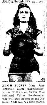 Picture of Mary Jane Marshall, of the Nashville Vultee Bomberettes, from the Troy Record (NY), January 11, 1944, and reads: HIGH SCORER-Mary Jane Marshall, young sharpshooter, is one of the stars on the Consolidated Vultee Bomberettes who will seek honors in the National AAU tourney next month.