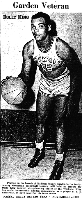 Picture of Grumman Wildcat pro basketball player, Dolly King, number 19. From the Nassau Daily Review-Star, Rockville Centre, N.Y., November 16, 1942. Title: Garden Veteran. Text: Playing on the boards of Madison Square Garden in the forthcoming Grumman basketball tourney will hold no terrors for Dolly King (above) sharpshooting center of the Wildcats. King has made innumerable Garden appearances as a player at L.I. University, as have many of his team mates.