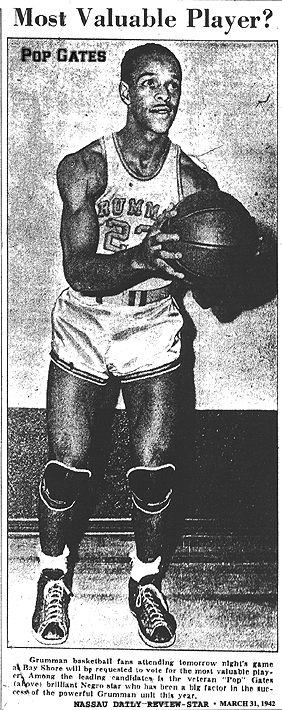 Picture of Grumman Flyer basetball player, Pop Gates [number 23]. From the Nassau Daily Review-Star, March 31, 1942. Titled: Most Valuable Player? Text: Grumman basketball fans attending tomorrow night's game at Bay Shore will be requested to vote for the most valuable player. Among the leading candidates is the veteran 'Pop' Gates (above) brilliant Negro star who has been a big factor in the success of the powerful Grumman unit this year.