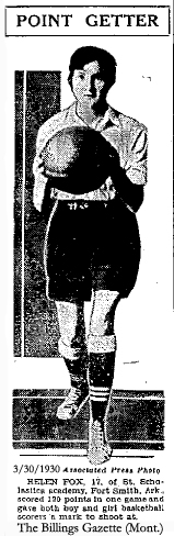 POINT GETTER: Helen Fox, 17, of St. Scholastica academy, Fort Smith, Ark., scored 120 points in one game and gave both boy and girl basketball scorers a mark to shoot at. Associated Press Photo from The Billings Gazette, Billings, Montana, March 30, 1930