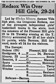 From The Eugene Register-Guard, Eugene,, Oregon, December 28, 1933: Redsox Win Over Hill Girls, 29-24. Led by Gladys Minney, former high star, the Oregonian Redsox, one of the strongest independent girls basketball teams in the state, took the measure of the Pleasant Hill girls, 29 to 24 Tuesday evening at the Y. Minney accounted for 23 of her club's 29 points, while Barnum, Hill forward, made all 24 for the visitors/ The lineups:...