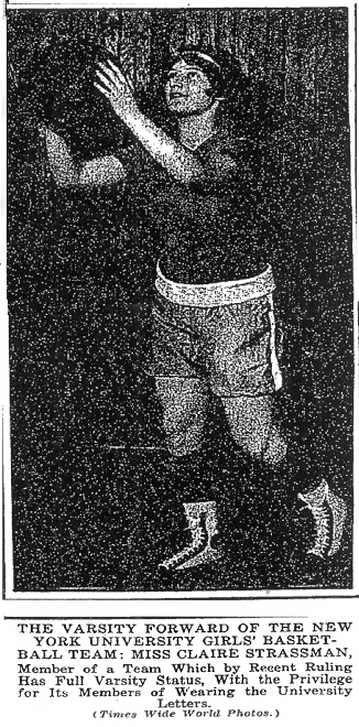 Photo from New York Times, January 12, 1924, titled: The Varsity Forward of the New York University Girls' Basketball Team: Miss Claire Strassman, Member of a Team Which by Recent Ruling Has Full Varsity Status, With the Priviledge for Its Members of Wearing the University Letters.