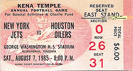 Ticket stub for New York Jets vs Houston Oilers football gameat George Washington H.S. Stadium, Sat,. August 7, 1965-8:00 P.M./Kena Temple Annual Football Game for Special Activities & Charity Fund/Total Price $6.00.