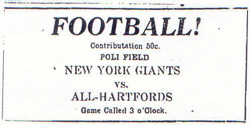 Advertisement from The Hartford Courant, October 22, 1922: FOOTBALL!�Contribution 50 ��POLI FIELD�NEW YORK GIANTS�vs.�All-Hartfords�Game Called 3 o'Clock.