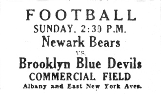 Ad from Brooklyn Eagle, Nov. 15, 1929: FOOTBALL � SUNDAY , 2:30 P.M. � Newark Bears � vs. � Brooklyn Blue Devils � COMMERCIAL FIELD � Albany and East New York Aves..