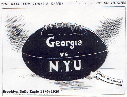 editorial cartoon, sports section, Brooklyn Daily Eagle for November 9, 1929, by Ed Hughes. Titked The Ball For Today's Game? picturing a big football with Georgia vs. N.Y.U. written on it and a tag attached saying Myer's Ball.