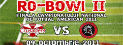 Poster promotion for Ro-Bowl II 'finala campiona Tului National de Fotbal American 2011 Crusaders v Warriors, Oct. 9, 2011.