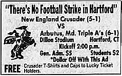 Advertisement from the Hartford Courant, Hartford, Connecticut, October 16, 1987: 'There's No Football Strike in Hartford'/New England Crusader (5-1)/VS/Arbetus, Md. Triple A's (6-1)/Kickoff 2:00 p.m./Gen.Adm. $5/Students $2/Dollar Off With This Ad/FREE Crusader T-Shirts and Caps to Lucky Ticket Holders./image of a Knight on a horse standing on two legs, to the left of text.