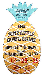Ticket for 1948 Pineapple Bowl. Honolulu Stadium/Jan. 1, 1948/2:00 P.M./1948 Pineapple Bowl Game/University of Hawaii versus Mainland Conference Team/Sec 12 Row 28 Seat 25/Totaal==$2.40. Pictured on a pineapple.