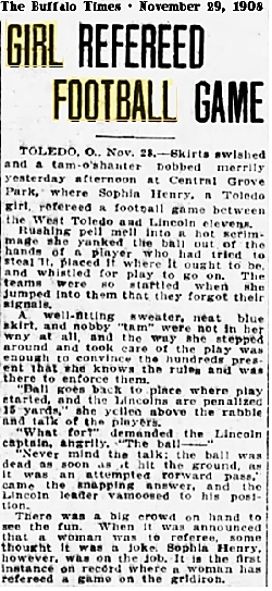 Article from The Buffalo Times, Novemeber 29, 1908 titled GIRL REFEREED FOOTBALL GAME. Sophie Henry refereed a high school game in Toldeo, Ohio, between West Toledo and Lincoln, Nov. 18, 1908.