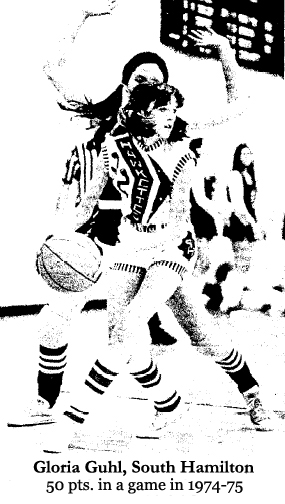 Gloria Guhl, South Hamilton forward in a game from 1972; in the 1974-75 season, she scored 50 points in one game.