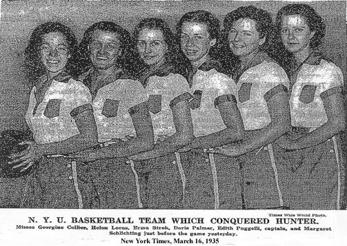 1935 New York University Girls Basketball Team picture from New York Times, March 16, 1935: N.Y.U. BASKETBALL TEAM WHICH CONQUERED HUNTER. • Misses Georgine Collier, Helen Locus, Erma Stroh, Doris Palmer, Edith Puggelli, captain, and Margaret Schlichting just before the game yesterday.